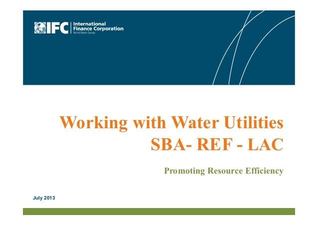 Working with Water Utilities SBA- REF - LAC Promoting Resource Efficiency July 2013