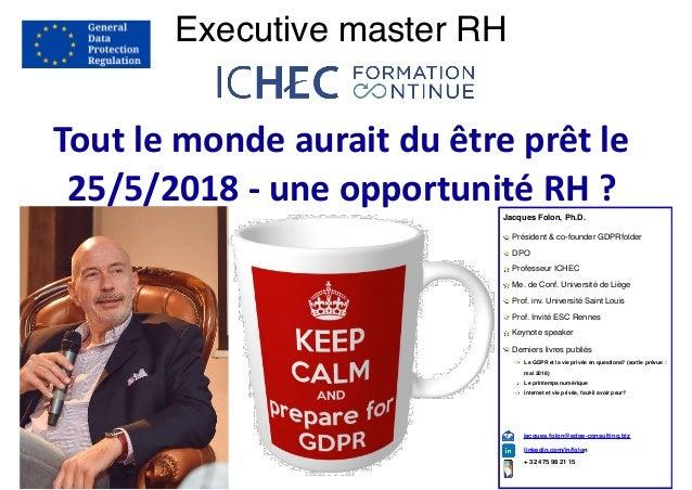 Toutlemondeauraitduêtreprêtle 25/5/2018-uneopportunitéRH?Jacques Folon, Ph.D. Président & co-founder GDPRfold...