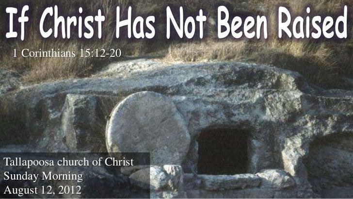 1 Corinthians 15:12-20Tallapoosa church of ChristSunday MorningAugust 12, 2012