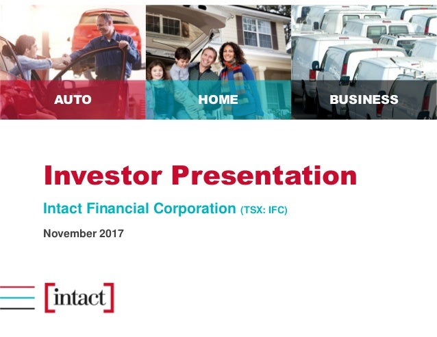 AUTO HOME BUSINESS Investor Presentation Intact Financial Corporation (TSX: IFC) November 2017