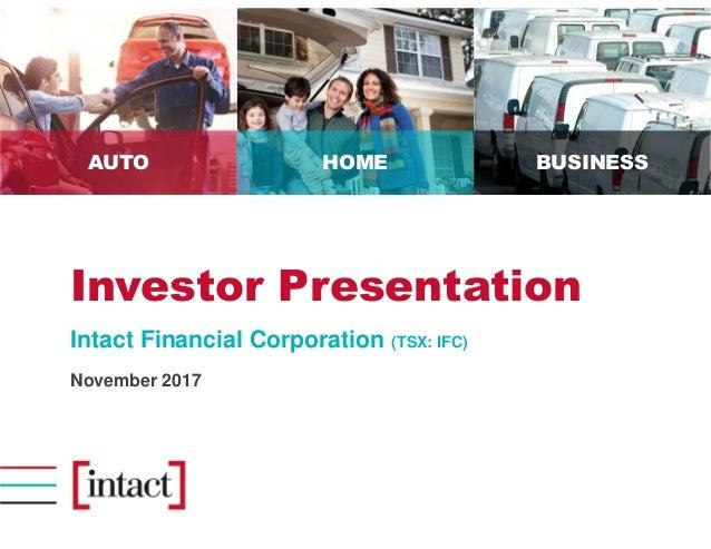 AUTO HOME BUSINESS Investor Presentation Intact Financial Corporation (TSX: IFC) November 2017