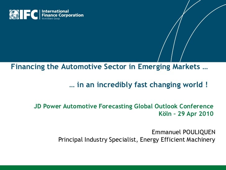 Financing the Automotive Sector in Emerging Markets …                 … in an incredibly fast changing world !      JD Pow...