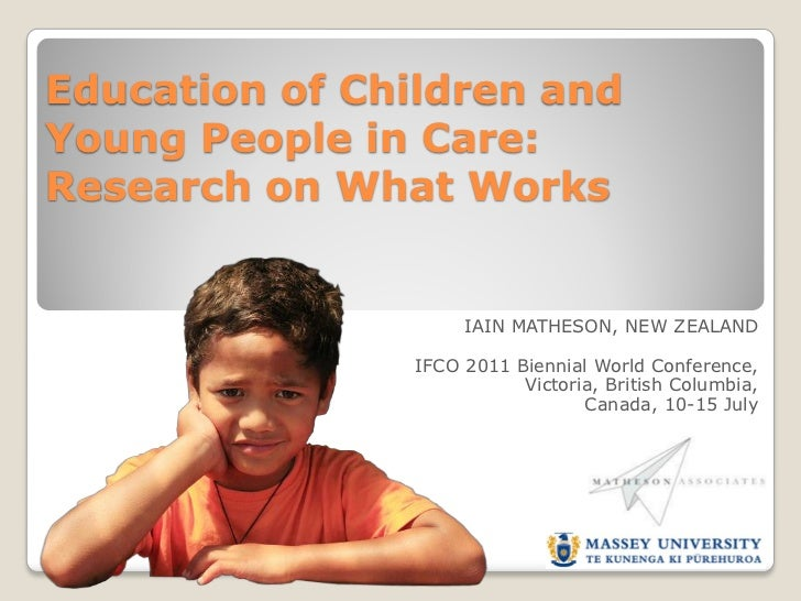Education of Children andYoung People in Care:Research on What Works                     IAIN MATHESON, NEW ZEALAND       ...