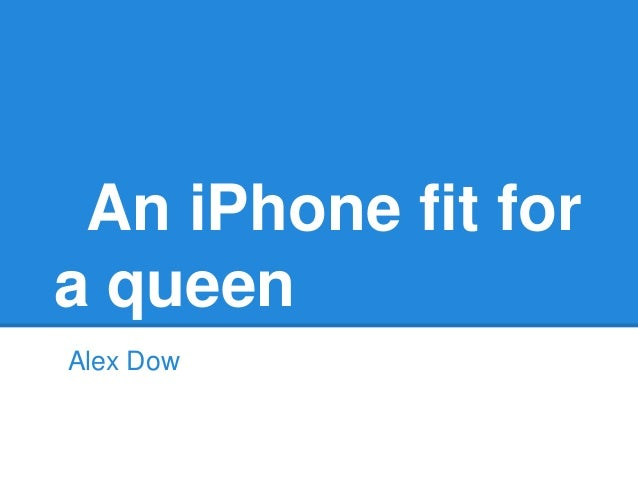 An iPhone fit fora queenAlex Dow