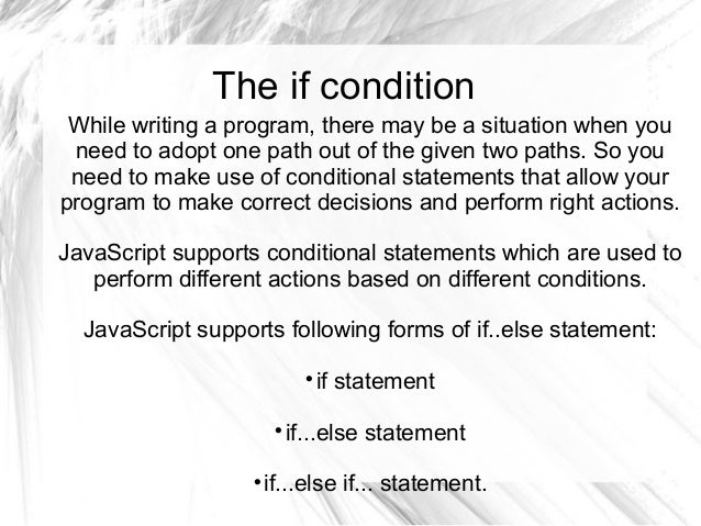 The if condition While writing a program, there may be a situation when you need to adopt one path out of the given two pa...