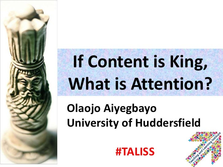 If Content is King,What is Attention?Olaojo AiyegbayoUniversity of Huddersfield         #TALISS