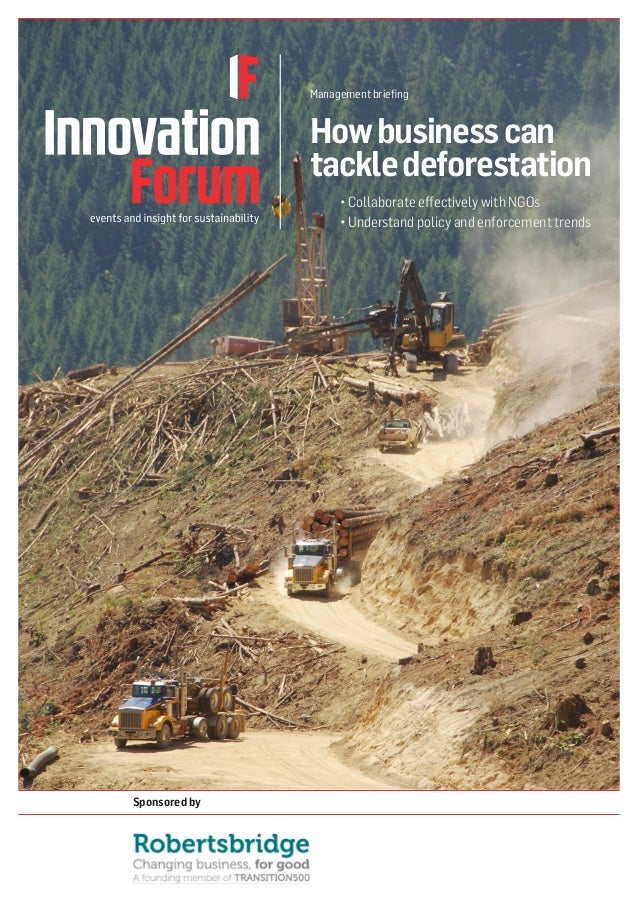 How business can tackle deforestation  Management briefing  • Collaborate effectively with NGOs  • Understand policy and e...