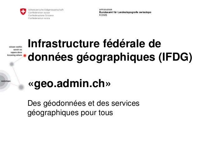 armasuisse Bundesamt für Landestopografie swisstopo KOGIS Infrastructure fédérale de données géographiques (IFDG) «geo.adm...