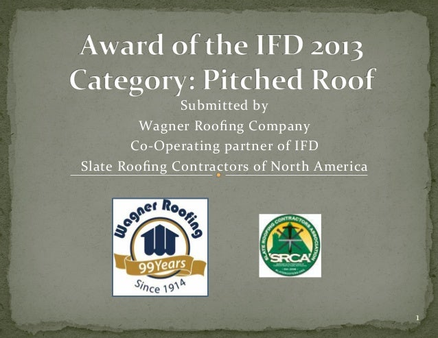 Submitted)by)) Wagner)Roofing)Company) Co5Operating)partner)of)IFD) Slate)Roofing)Contractors)of)North)America) 1)