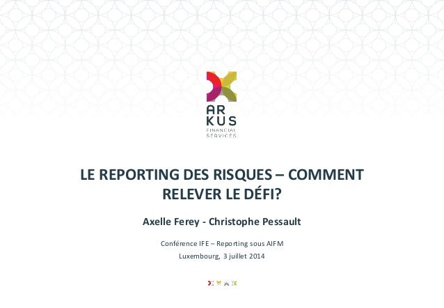LE REPORTING DES RISQUES – COMMENT RELEVER LE DÉFI?  Axelle Ferey - Christophe Pessault  Conférence IFE – Reporting sous A...