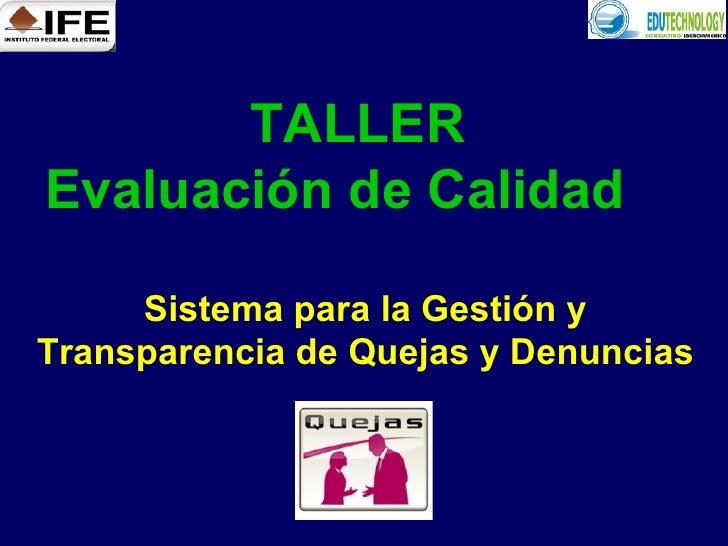 TALLER  Evaluación de Calidad   Sistema para la Gestión y Transparencia de Quejas y Denuncias