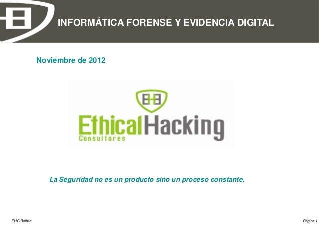 INFORMÁTICA FORENSE Y EVIDENCIA DIGITAL              Noviembre de 2012                 La Seguridad no es un producto sino...