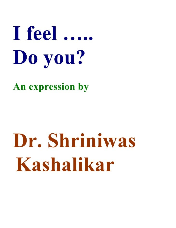 I feel ….. Do you? An expression by     Dr. Shriniwas Kashalikar