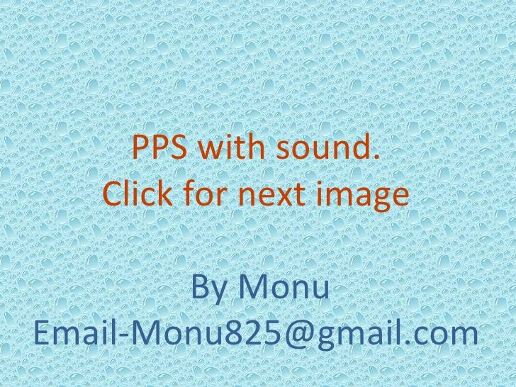 PPS with sound. Click for next image By Monu [email_address]