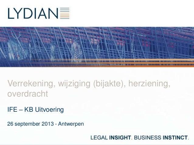 Verrekening, wijziging (bijakte), herziening, overdracht IFE – KB Uitvoering 26 september 2013 - Antwerpen