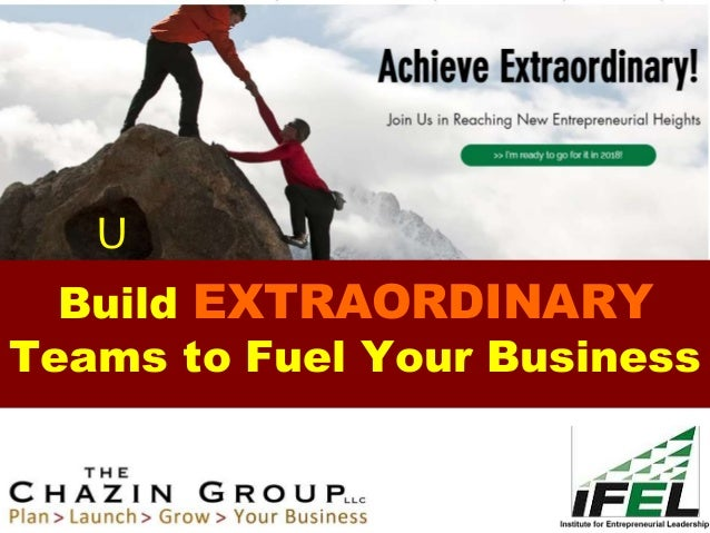 Build EXTRAORDINARY Teams to Fuel Your Business U