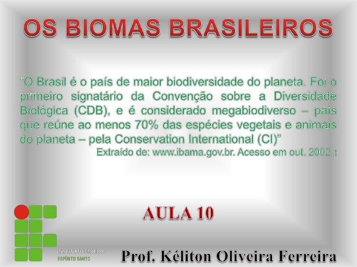 """OS BIOMAS BRASILEIROS<br />""""O Brasil é o país de maior biodiversidade do planeta. Foi o primeiro signatário da Convenção s..."""