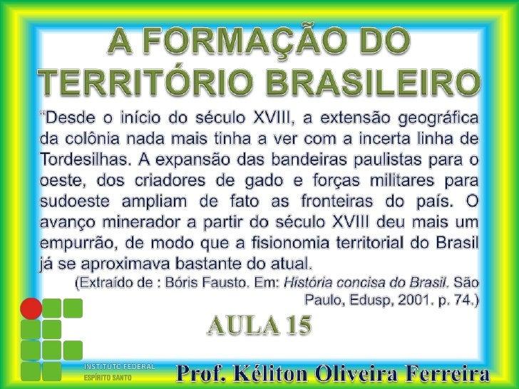 """A FORMAÇÃO DO TERRITÓRIO BRASILEIRO<br />""""Desde o início do século XVIII, a extensão geográfica da colônia nada mais tinha..."""