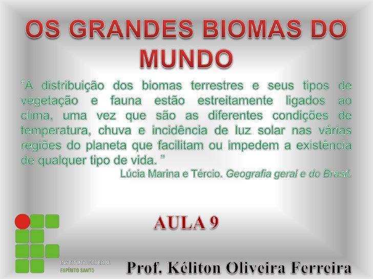 """OS GRANDES BIOMAS DO MUNDO<br />""""A distribuição dos biomas terrestres e seus tipos de vegetação e fauna estão estreitament..."""