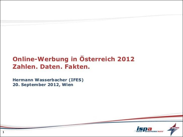 Online-Werbung in Österreich 2012    Zahlen. Daten. Fakten.    Hermann Wasserbacher (IFES)    20. September 2012, Wien1