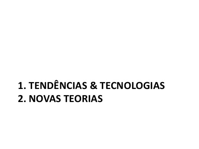 1. TENDÊNCIAS & TECNOLOGIAS 2. NOVAS TEORIAS 3. DESAFIOS