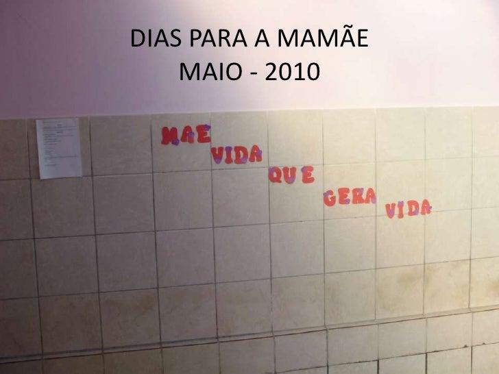DIAS PARA A MAMÃEMAIO - 2010<br />