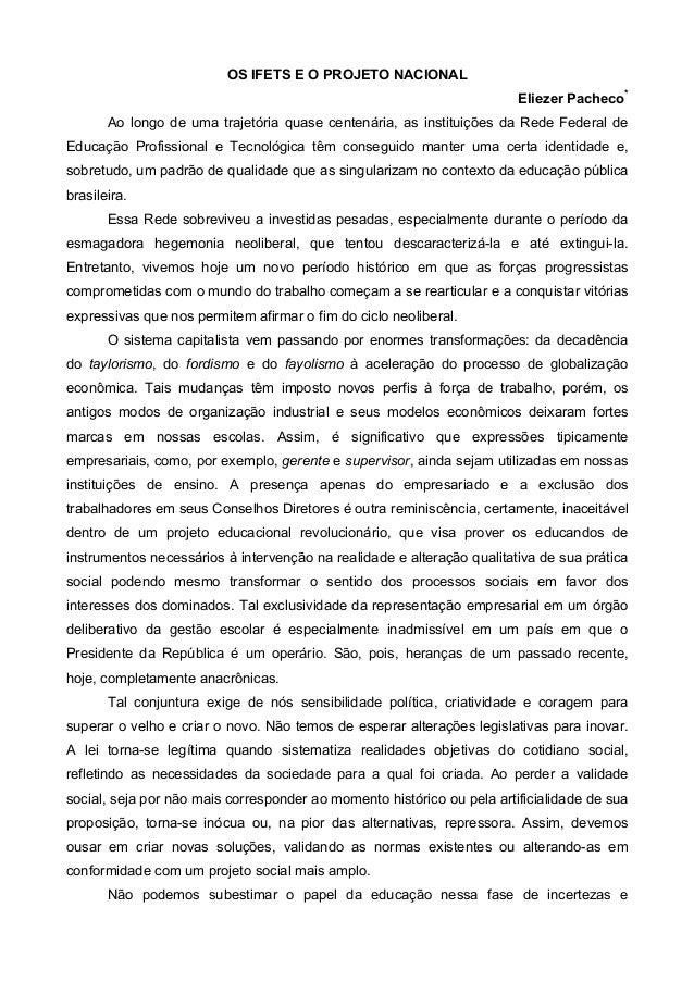 OS IFETS E O PROJETO NACIONAL Eliezer Pacheco* Ao longo de uma trajetória quase centenária, as instituições da Rede Federa...