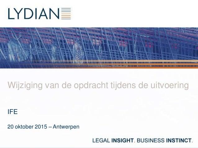 Wijziging van de opdracht tijdens de uitvoering IFE 20 oktober 2015 – Antwerpen