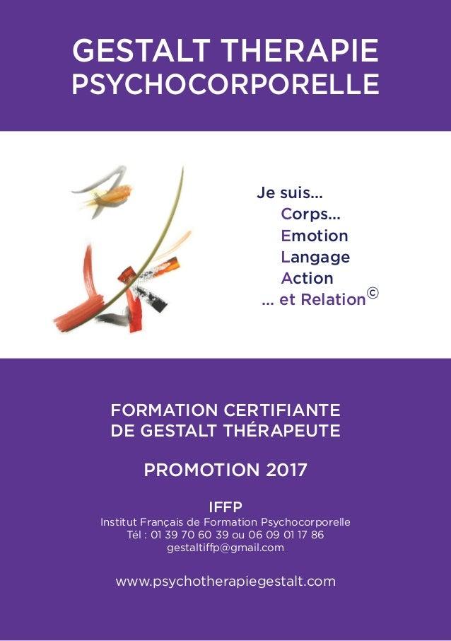 GESTALT THERAPIE PSYCHOCORPORELLE  FORMATION CERTIFIANTE DE GESTALT THÉRAPEUTE PROMOTION 2017 IFFP Institut Français d...