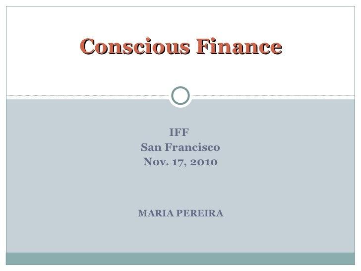 IFF  San Francisco Nov. 17, 2010 MARIA PEREIRA Conscious Finance