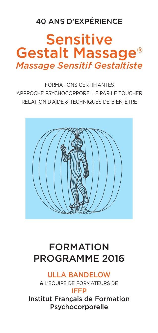 40 ANS D'EXPÉRIENCE Sensitive Gestalt Massage® Massage Sensitif Gestaltiste FORMATION PROGRAMME 2016 ULLA BANDELOW & L'EQU...
