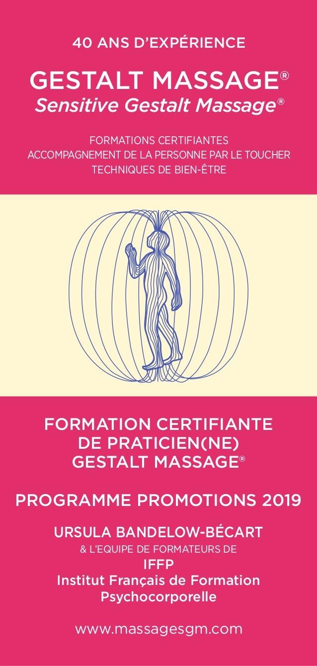 40 ANS D'EXPÉRIENCE Gestalt Massage® Sensitive Gestalt Massage® FORMATIONS CERTIFIANTES ACCOMPAGNEMENT DE LA PERSONNE PAR ...