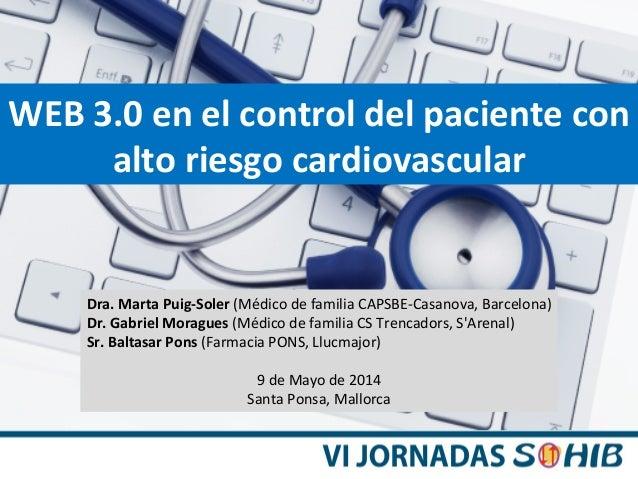 WEB  3.0  en  el  control  del  paciente  con   alto  riesgo  cardiovascular   Dra.  Marta  Puig...