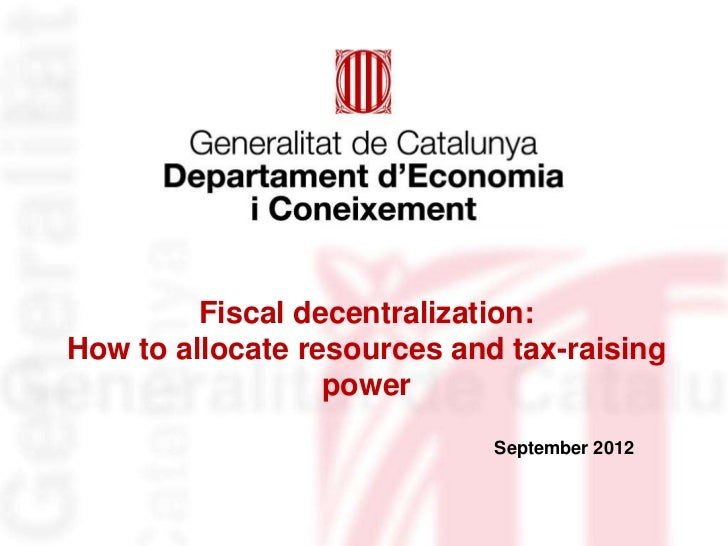 Fiscal decentralization:How to allocate resources and tax-raising                  power                             Septe...