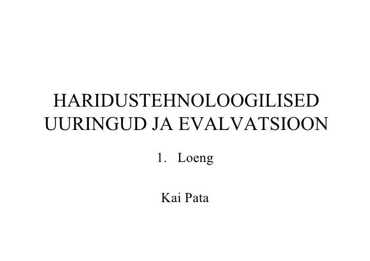 HARIDUSTEHNOLOOGILISEDUURINGUD JA EVALVATSIOON         1. Loeng         Kai Pata