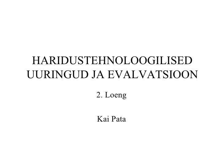 HARIDUSTEHNOLOOGILISEDUURINGUD JA EVALVATSIOON         2. Loeng         Kai Pata
