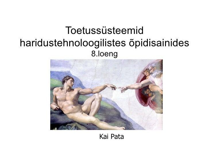 Toetussüsteemidharidustehnoloogilistes õpidisainides               8.loeng                 Kai Pata