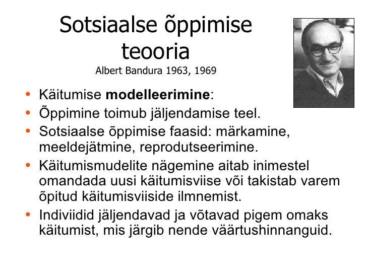 Sotsiaalse õppimise             teooria            Albert Bandura 1963, 1969• Käitumise modelleerimine:• Õppimine toimub j...