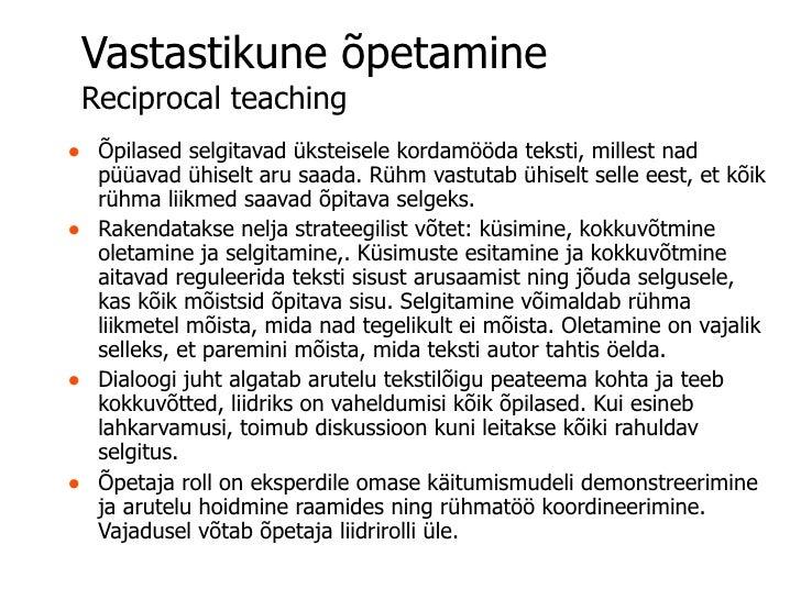 Vastastikune õpetamine Reciprocal teaching• Õpilased selgitavad üksteisele kordamööda teksti, millest nad  püüavad ühiselt...
