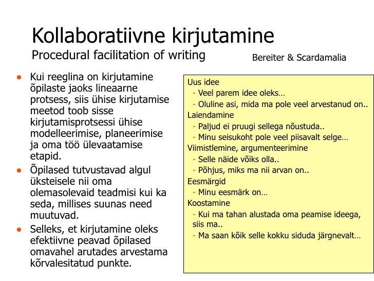 Kollaboratiivne kirjutamine   Procedural facilitation of writing                 Bereiter & Scardamalia• Kui reeglina on k...