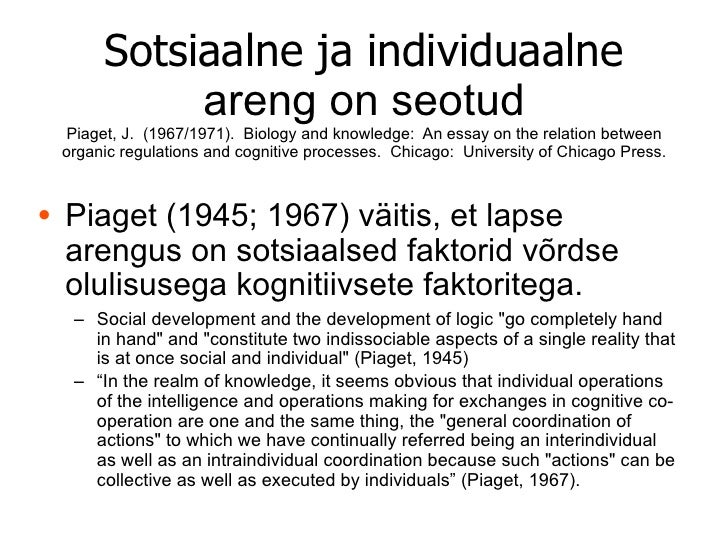 Sotsiaalne ja individuaalne           areng on seotud Piaget, J. (1967/1971). Biology and knowledge: An essay on the relat...