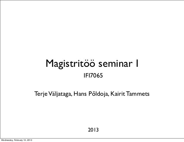 Magistritöö seminar I                                                  IFI7065                               Terje Väljata...