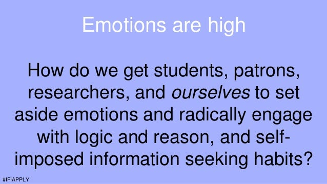 Emotions are high How do we get students, patrons, researchers, and ourselves to set aside emotions and radically engage w...