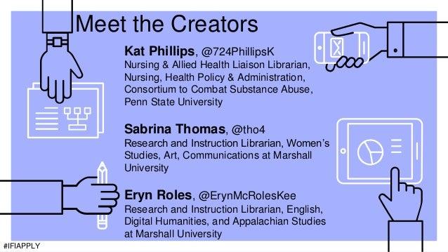 #IFIAPPLY Meet the Creators Kat Phillips, @724PhillipsK Nursing & Allied Health Liaison Librarian, Nursing, Health Policy ...