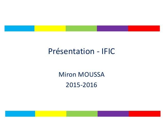 Présentation - IFIC Miron MOUSSA 2015-2016
