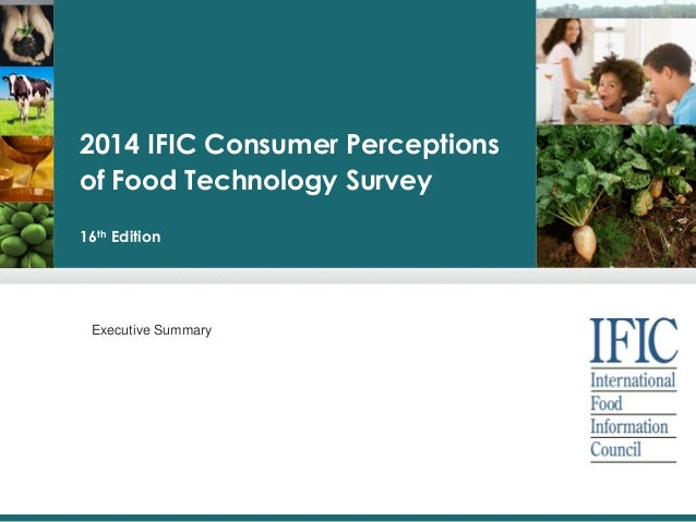 2014 IFIC Consumer Perceptions of Food Technology Survey 16th Edition Executive Summary