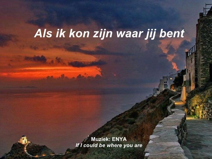 Als ik kon zijn waar jij bent Muziek: ENYA If I could be where you are