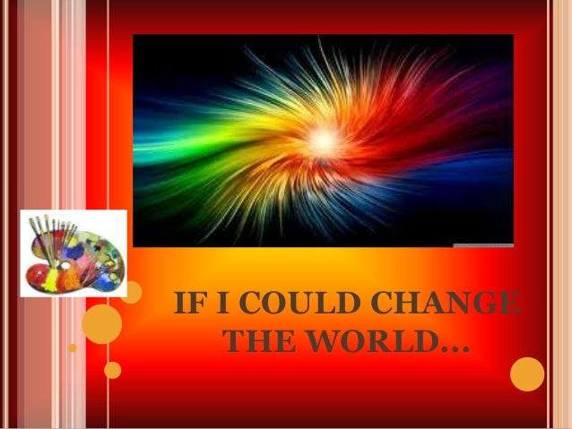 If i could change the world essay