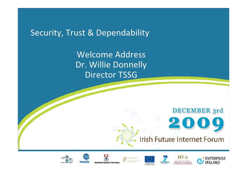 Security, Trust & Dependability             Welcome Address            Dr. Willie Donnelly              Director TSSG