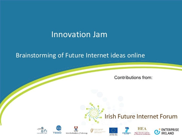 Innovation Jam  Brainstorming of Future Internet ideas online Contributions from: